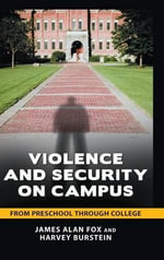 Violence and Security on Campus : From Preschool Through College - James Alan Fox