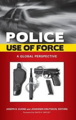 Police Use of Force : A Global Perspective - Joseph Kuhns