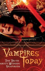 Vampires Today : The Truth About Modern Vampirism - Joseph Laycock
