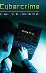 Cybercrime : Criminal Threats from Cyberspace - Susan W. Brenner