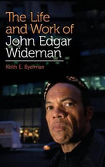 The Life and Work of John Edgar Wideman - Keith Eldon Byerman