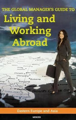 The Global Manager's Guide to Living and Working Abroad : Eastern Europe and Asia - Mercer