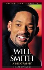 Will Smith : A Biography - Lisa Iannucci