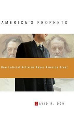 America's Prophets : How Judicial Activism Makes America Great - David R Dow