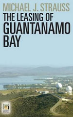 The Leasing of Guantanamo Bay - Michael J Strauss