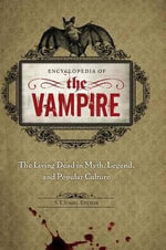 Encyclopedia of the Vampire : The Living Dead in Myth, Legend, and Popular Culture - S T Joshi