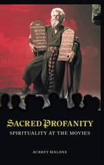 Sacred Profanity : Spirituality at the Movies - Aubrey Malone