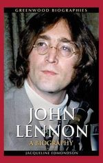 John Lennon : A Biography - Jacqueline Edmondson