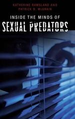 Inside the Minds of Sexual Predators : A Handbook - Katherine Ramsland