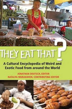 They Eat That? : A Cultural Encyclopedia of Weird and Exotic Food from Around the World