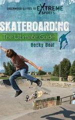 Skateboarding : The Ultimate Guide - Becky Beal