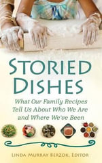 Storied Dishes : What Our Family Recipes Tell Us about Who We Are and Where We've Been - Linda Murray Berzok