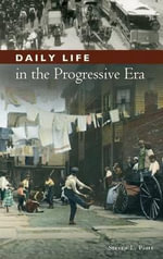 Daily Life in the Progressive Era : Greenwood Press Daily Life Through History Series - Steven L. Piott