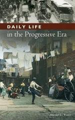 Daily Life in the Progressive Era - Steven L. Piott