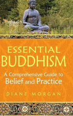 Essential Buddhism : A Comprehensive Guide to Belief and Practice - Diane Morgan