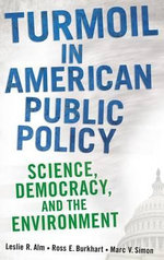 Turmoil in American Public Policy : Science, Democracy, and the Environment - Leslie R. Alm