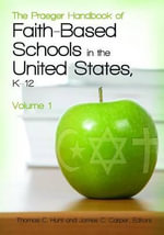 The Praeger Handbook of Faith-Based Schools in the United States, K-12