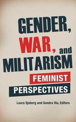 Gender, War, and Militarism : Feminist Perspectives - Laura Sjoberg
