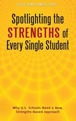 Spotlighting the Strengths of Every Single Student : Why U.S. Schools Need a New, Strengths-Based Approach - Elsie Jones-Smith