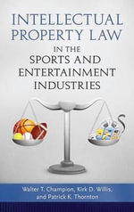 Intellectual Property Law in the Sports and Entertainment Industries - Walter T. Champion, Jr.