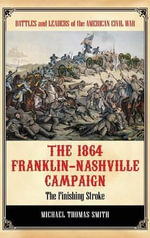The 1864 Franklin-Nashville Campaign : The Finishing Stroke - Michael T. Smith