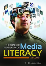 Praeger Handbook of Media Literacy [2 Volumes] : America, Let's Put Our Politicians on Notice - Art Silverblatt