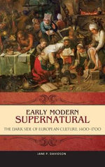 Early Modern Supernatural : The Dark Side of European Culture, 1400-1700 - Jane P. Davidson