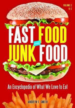 Fast Food and Junk Food : An Encyclopedia of What We Love to Eat - Andrew F. Smith