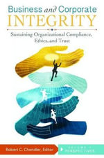Business and Corporate Integrity [2 volumes] : Sustaining Organizational Compliance, Ethics, and Trust - Robert C. Chandler