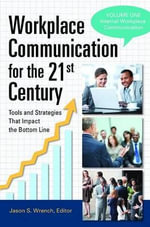 Workplace Communication for the 21st Century : Tools and Strategies That Impact the Bottom Line - Jason S. Wrench