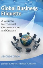 Global Business Etiquette : A Guide to International Communication and Customs - Jeanette S. Martin