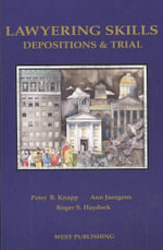 Lawyering Skills : Depositions and Trials - Peter B Knapp