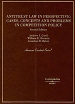 Antitrust Law in Perspective : Cases, Concepts and Problems in Competition Policy - Andrew I Gavil