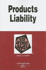 Products Liability in a Nutshell - Byrnes Scholar and Professor of Tort Law David G Owen