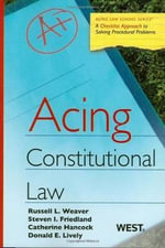 Acing Constitutional Law : A Checklist Approach to Constitutional Law - Russell L Weaver