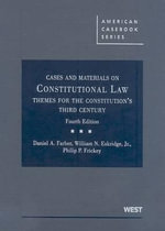 Cases and Materials on Constitutional Law : Themes for the Constitution's Third Century - Henry J Fletcher Professor of Law and Associate Dean for Research Daniel A Farber