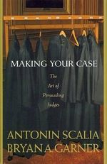 Scalia and Garner's Making Your Case: : The Art of Persuading Judges - Antonin Scalia