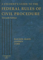 A Student's Guide to the Federal Rules of Civil Procedure - Steven Baicker-McKee