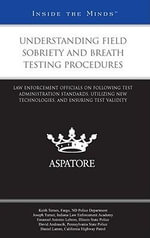 Understanding Field Sobriety and Breath Testing Procedures : Law Enforcement Officials on Following Test Administration Standards, Utilizing New Technologies, and Ensuring Test Validity