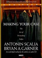 Making Your Case : The Art of Persuading Judges - Antonin Scalia