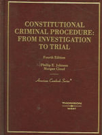 Johnson and Cloud's Constitutional Criminal Procedure : Investigation to Trial, 4th - Phillip E Johnson