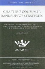 Chapter 7 Consumer Bankruptcy Strategies : Leading Lawyers on Preparing a Chapter 7 Filing, Establishing Effective Client Strategies, and Understanding Recent Trends 2010 - Christopher T Fletcher