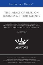 The Impact of Bilski on Business Method Patents 2011 : Leading Lawyers on Navigating Changes in Patent Eligibility, Counseling Clients Post-bilski, and Understanding Recent Uspto Guidelines - James Bollinger