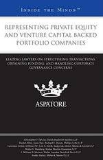 Representing Private Equity and Venture Capital Backed Portfolio Companies : Leading Lawyers on Structuring Transactions, Obtaining Funding, and Handling Corporate Governance Concerns - Christopher J DeLise
