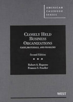 Closely Held Business Organizations : Cases, Materials, and Problems - Robert A Ragazzo