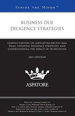 Business Due Diligence Strategies 2011 : Leading Lawyers on Navigating Recent M&A Deals, Updating Diligence Strategies, and Understanding the Impact of Technology - Philip Louis