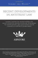 Recent Developments in Antitrust Law : Leading Lawyers on Understanding the Impact of Revised Merger Guidelines, Responding to Investigations, and Anticipating Future Changes in Antitrust Enforcement - Glenn B Manishin