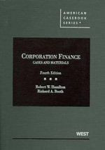 Corporation Finance : Cases and Materials - Robert W Hamilton