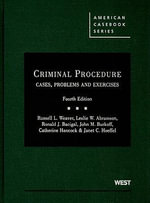 Criminal Procedure : Cases, Problems & Exercises - Russell L Weaver