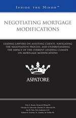 Negotiating Mortgage Modifications : Leading Lawyers on Navigating the Negotiation Process and Understanding the Impact of the Current Lending Climate on Mortgage Modifications - Eric A Rosen
